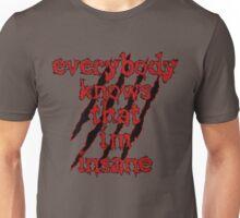 Everybody Knows That i'm insane Unisex T-Shirt