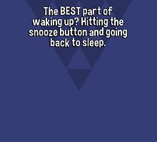 The BEST part of waking up? Hitting the snooze button and going back to sleep.  T-Shirt