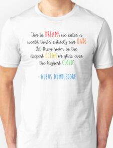 For in dreams we enter a world that is entirely our own... Unisex T-Shirt