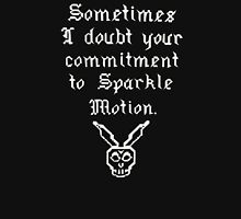 Sometimes I doubt your commitment to Sparkle Motion T-Shirt