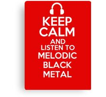 Keep calm and listen to Melodic black metal Canvas Print
