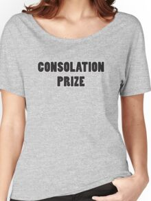 Consolation Prize Women's Relaxed Fit T-Shirt