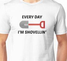 Every Day I'm Shovellin' Unisex T-Shirt