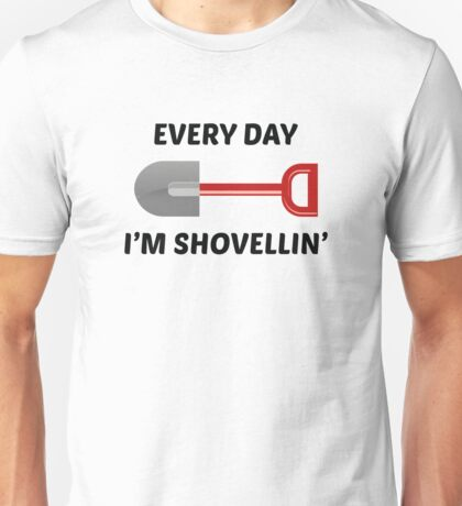 Every Day I'm Shovellin' Unisex T-Shirt