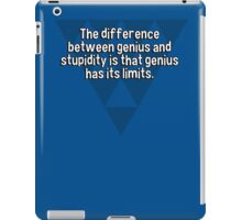 The difference between genius and stupidity is that genius has its limits. iPad Case/Skin