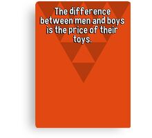 The difference between men and boys is the price of their toys. Canvas Print
