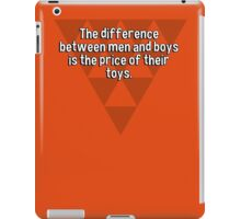 The difference between men and boys is the price of their toys. iPad Case/Skin