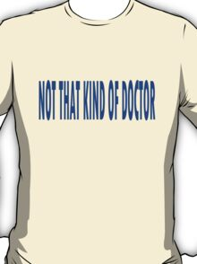 Not that kind of doctor geek funny nerd T-Shirt