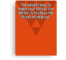 The easiest way to make your old car run better' is to check the prices of new car. Canvas Print