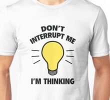 Don't Interrupt Me I'm Thinking Unisex T-Shirt