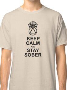 Keep Calm, Stay Sober Classic T-Shirt