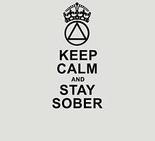 Keep Calm, Stay Sober Unisex T-Shirt