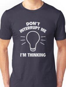 Don't Interrupt Me While I'm Thinking Unisex T-Shirt