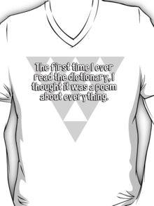 The first time I ever read the dictionary' I thought it was a poem about everything. T-Shirt