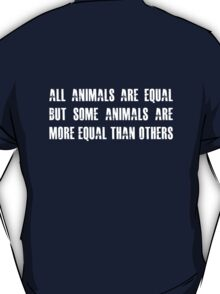 All animals are equal but some animals are more equal than others T-Shirt