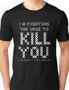 Killing you Unisex T-Shirt