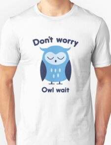 Don't Worry Owl Wait T-Shirt