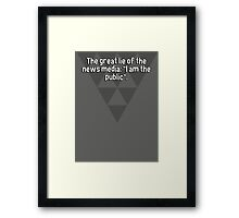 "The great lie of the news media: ""I am the public"". Framed Print"