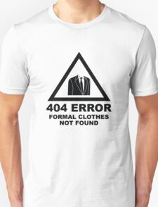 404 Error Formal Clothes Not Found Unisex T-Shirt