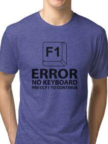 Error No Keyboard Press F1 To Continue Tri-blend T-Shirt