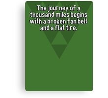 The journey of a thousand miles begins with a broken fan belt and a flat tire. Canvas Print