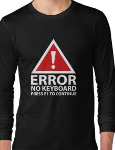 Error No Keyboard Press F1 To Continue Long Sleeve T-Shirt