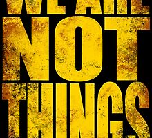 WE ARE NOT THINGS! by Penelope Barbalios