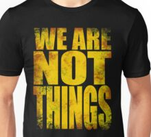 WE ARE NOT THINGS! Unisex T-Shirt