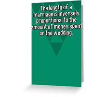 The length of a marriage is inversely proportional to the amount of money spent on the wedding. Greeting Card
