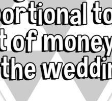The length of a marriage is inversely proportional to the amount of money spent on the wedding. Sticker