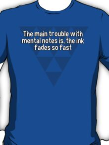 The main trouble with mental notes is' the ink fades so fast T-Shirt