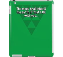The meek shall inherit the earth' if that's OK with you... iPad Case/Skin