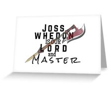Joss Whedon Is Our Lord And Masters Greeting Card