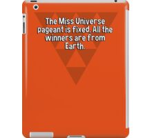 The Miss Universe pageant is fixed. All the winners are from Earth. iPad Case/Skin