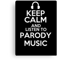 Keep calm and listen to Parody music Canvas Print