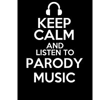 Keep calm and listen to Parody music Photographic Print