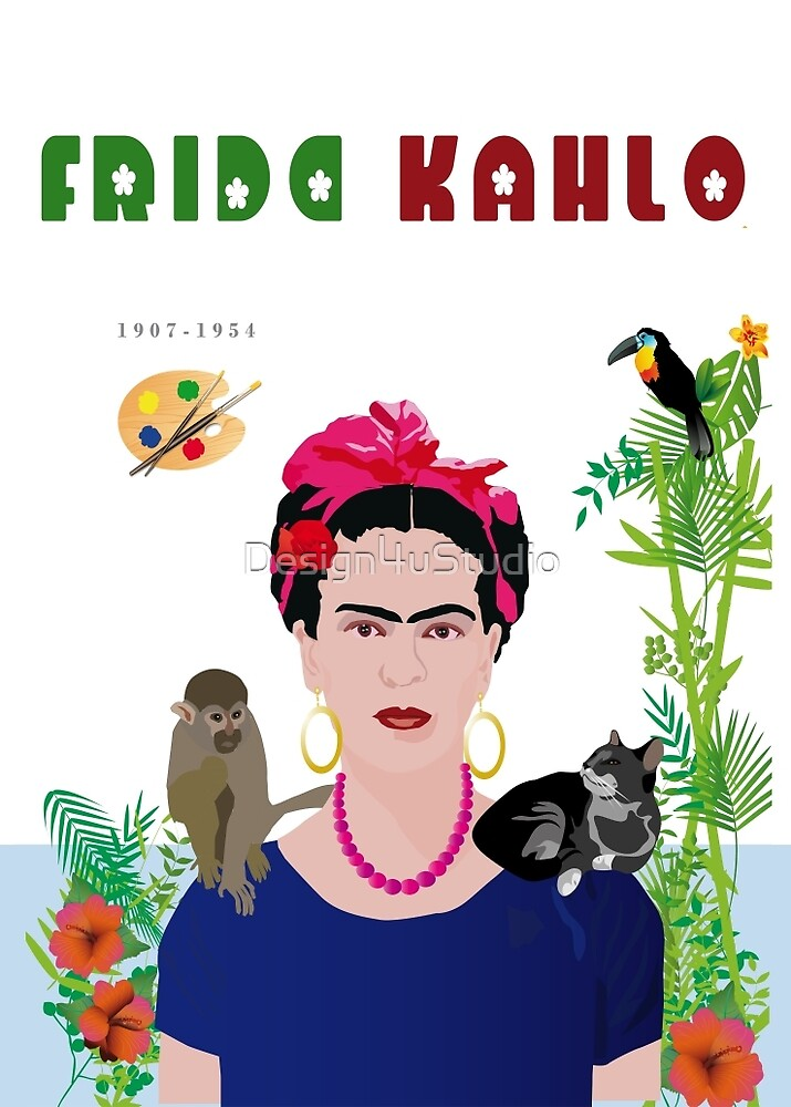 "Homage to Frida Kahlo"" by Design4uStudio 