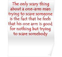 The Only Scary Thing About A One-Arm Man Poster