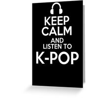 Keep calm and listen to K-pop Greeting Card