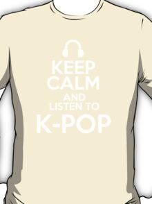 Keep calm and listen to K-pop T-Shirt