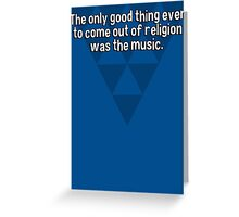 The only good thing ever to come out of religion was the music. Greeting Card