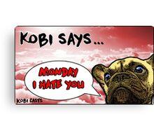 Kobi Casts - Monday I Hate You! Canvas Print