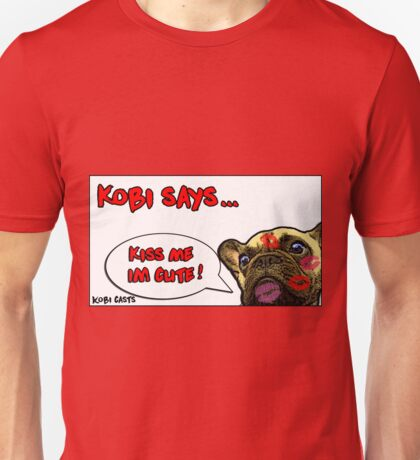 Kobi Casts - Kiss Me I'm Cute! Unisex T-Shirt