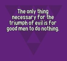 The only thing necessary for the triumph of evil is for good men to do nothing. T-Shirt