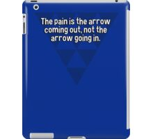 The pain is the arrow coming out' not the arrow going in. iPad Case/Skin
