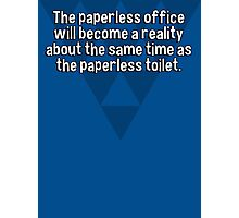 The paperless office will become a reality about the same time as the paperless toilet. Photographic Print