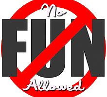 No FUN allowed by shadeprint
