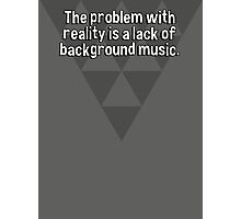 The problem with reality is a lack of background music. Photographic Print