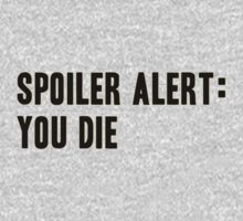 Spoiler Alert: You Die (black lettering) by diculousdesigns