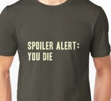 Spoiler Alert: You Die (light lettering) Unisex T-Shirt